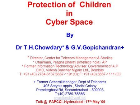 Protection of Children in Cyber Space By Dr T.H.Chowdary* & G.V.Gopichandran+ * Director, Center for Telecom Management & Studies * Chairman, Pragna Bharati.