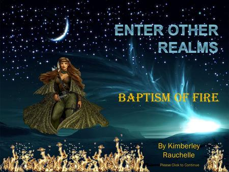 By Kimberley Rauchelle Please Click to Continue Baptism Of Fire.