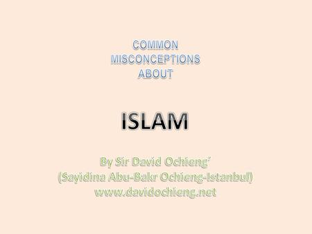 ISLAM SOME COMMON MISCONCEPTIONS TERRORISM POLYGAMY WOMEN SUBJUGATION EXTREMISM FUNDAMENTALIS ISLAM SPREAD BY SWORD BARBARIC LAW JIHAD OR HOLY WAR.