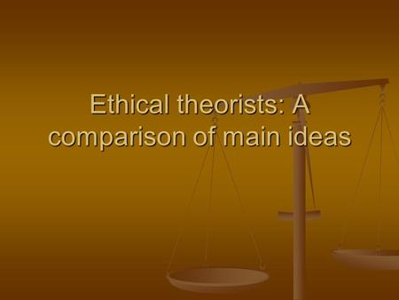 Ethical theorists: A comparison of main ideas. Aristotle 1. Humans find happiness withn community.