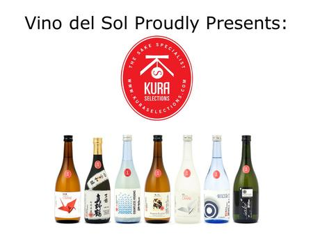 Vino del Sol Proudly Presents:. Why Artisanal Sake? Artisanal sake is as different from the hot, retched stuff many associate with sake as a First Growth.