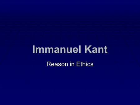 Immanuel Kant Reason in Ethics.