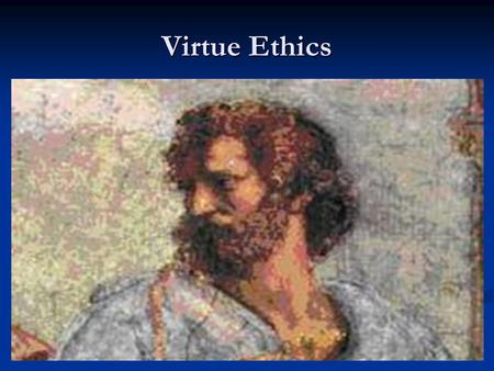 Virtue Ethics. Return to Virtue The moral vacuity of duty-following The moral vacuity of duty-following A good person should want to do the right thing.