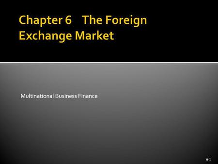 Multinational Business Finance 6-1. Foreign exchange means the money of a foreign country; that is, foreign currency, bank balances, banknotes, checks.