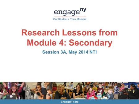 EngageNY.org Research Lessons from Module 4: Secondary Session 3A, May 2014 NTI.