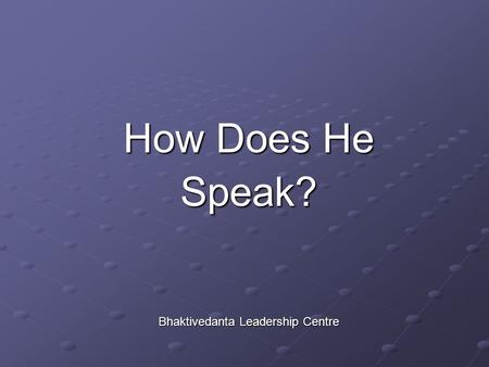 How Does He Speak? Bhaktivedanta Leadership Centre.