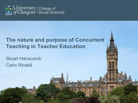 The nature and purpose of Concurrent Teaching in Teacher Education Stuart Hanscomb Carlo Rinaldi.