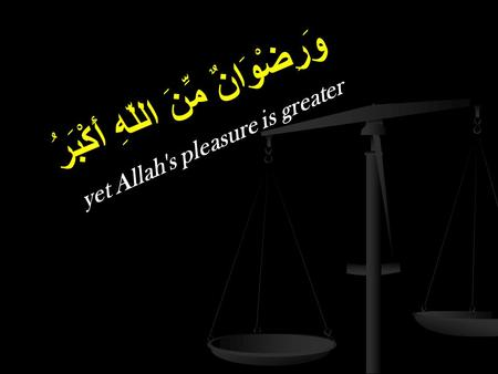 وَرِضْوَانٌ مِّنَ اللّهِ أَكْبَرُ yet Allah's pleasure is greater.