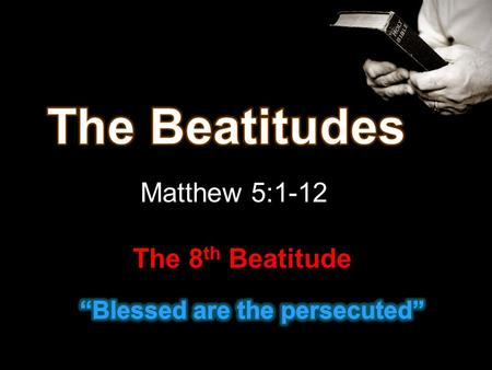 Matthew 5:1-12 The 8 th Beatitude. Poor in spirit Mourn Meek Hunger / Thirst Right With God Mercy Pure in Heart Peacemakers Persecuted Right With Man.