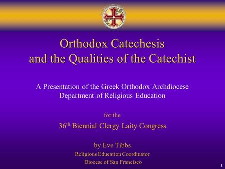 1 Orthodox Catechesis and the Qualities of the Catechist A Presentation of the Greek Orthodox Archdiocese Department of Religious Education for the 36.
