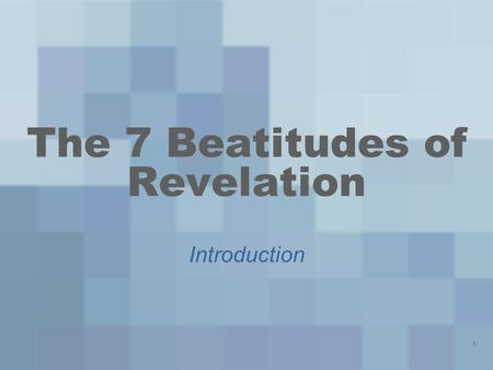 1 The 7 Beatitudes of Revelation Introduction. 2 Mathew 5:1-11 1 And seeing the multitudes, he went up into a mountain: and when he was set, his disciples.