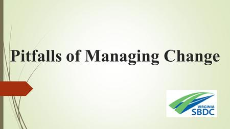 Pitfalls of Managing Change. Types of Change Operational Changes Strategic Changes Cultural Changes Political Changes.