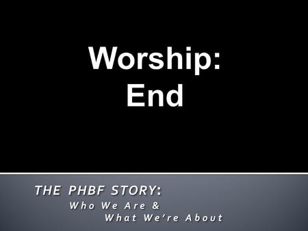 THE PHBF STORY : Who We Are & Who We Are & What Were About What Were About THE PHBF STORY : Who We Are & Who We Are & What Were About What Were About.