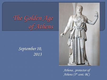 September 10, 2013 Athena, protector of Athens (1 st cent. BC)
