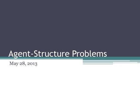Agent-Structure Problems May 28, 2013. Nature of Problem The character of the agent-structure problem has to do with several questions: At what level.