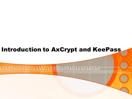 Introduction to AxCrypt and KeePass. Overview AxCrypt What is AxCrypt? HIPAA info AxCrypt Installation Encrypting a File What is a Key File Making a Key.
