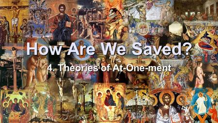 How Are We Saved? 4. Theories of At-One-ment. O Lord our God, grant us grace to desire you with a whole heart, that so desiring you we may seek you and.