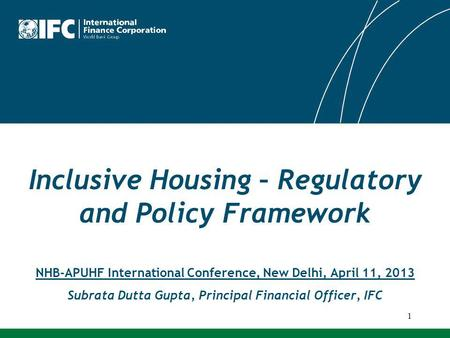 Inclusive Housing – Regulatory and Policy Framework NHB-APUHF International Conference, New Delhi, April 11, 2013 Subrata Dutta Gupta, Principal Financial.
