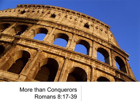 More than Conquerors Romans 8:17-39. Spanish Armada defeated by English in 1588.