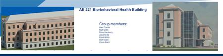 Www.company.com AE 221 Bio-behavioral Health Building Group members: Alec Canter Matt Gillis Mike Hardesty Jason Ellis Kevin Kelly Ben Mank Kevin Barth.