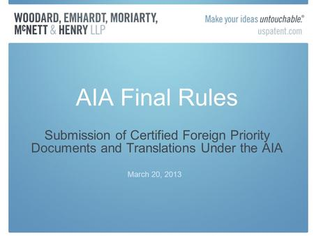 AIA Final Rules Submission of Certified Foreign Priority Documents and Translations Under the AIA March 20, 2013.