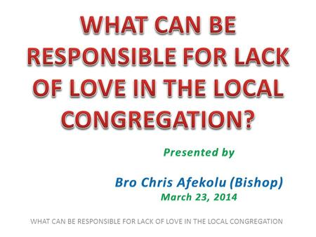WHAT CAN BE RESPONSIBLE FOR LACK OF LOVE IN THE LOCAL CONGREGATION.