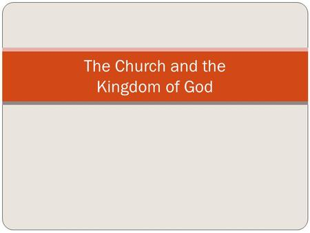 The Church and the Kingdom of God. Kingdom of God = Rule and reign of God Kingdom of God is the redemptive presence of God actualized through the power.