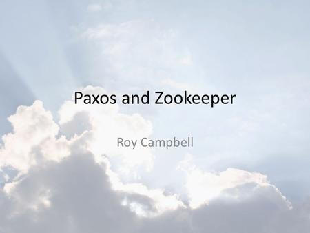 Paxos and Zookeeper Roy Campbell.