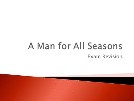 Exam Revision. Two act play, second act takes place two years after the first Act 1 – presents More as a man of substance, but shows the mounting pressure.