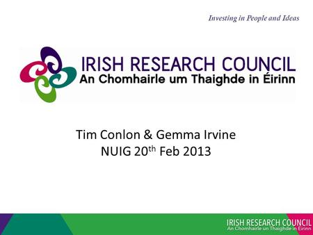 Tim Conlon & Gemma Irvine NUIG 20 th Feb 2013 Investing in People and Ideas.