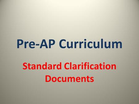 Pre-AP Curriculum Standard Clarification Documents.