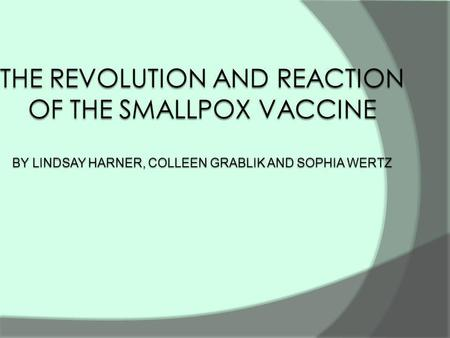 Thesis There were reactions to the invention of the smallpox vaccine which revolutionized multiple aspects of life.