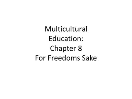 Multicultural Education: Chapter 8 For Freedoms Sake.