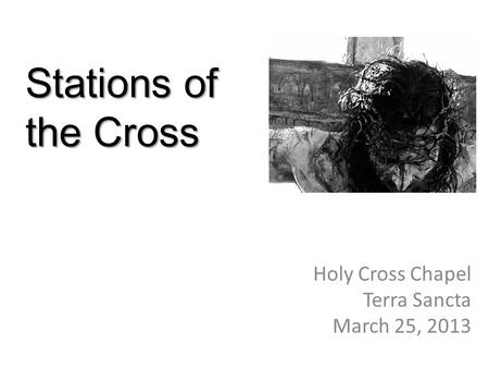 Stations of the Cross Holy Cross Chapel Terra Sancta March 25, 2013.