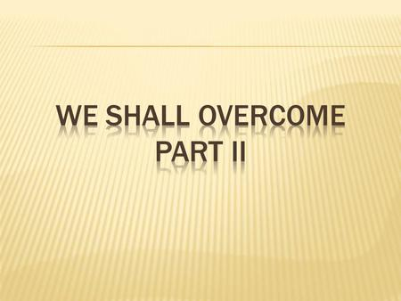WE Shall Overcome Part II