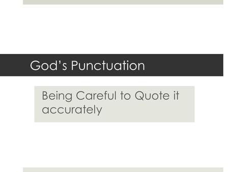 Gods Punctuation Being Careful to Quote it accurately.