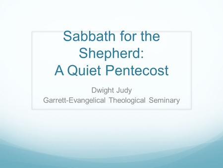 Sabbath for the Shepherd: A Quiet Pentecost Dwight Judy Garrett-Evangelical Theological Seminary.