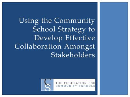 Using the Community School Strategy to Develop Effective Collaboration Amongst Stakeholders.