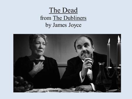 The Dead from The Dubliners by James Joyce. The Dubliners (1914) Collection of novels / collection of epiphanies Portrait of the Dubliners (The dubliners/the.