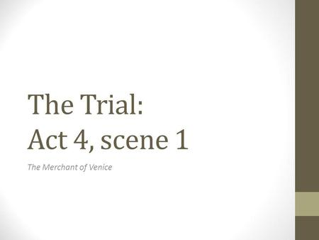 The Trial: Act 4, scene 1 The Merchant of Venice.