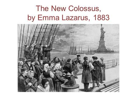The New Colossus, by Emma Lazarus, 1883