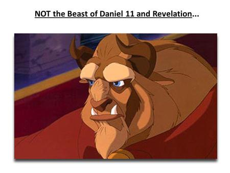 NOT the Beast of Daniel 11 and Revelation.... The king of the north.