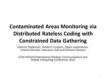 Contaminated Areas Monitoring via Distributed Rateless Coding with Constrained Data Gathering Cedomir Stefanovic, Vladimir Crnojevic, Dejan Vukobratovic,