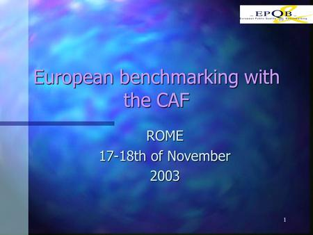 1 European benchmarking with the CAF ROME 17-18th of November 2003.
