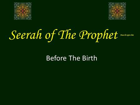 Seerah of The Prophet Peace be upon him Before The Birth.
