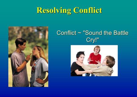 Resolving Conflict Conflict ~ Sound the Battle Cry!