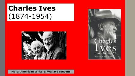 Major American Writers: Wallace Stevens Charles Ives (1874-1954)