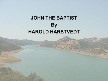 JOHN THE BAPTIST By HAROLD HARSTVEDT. JOHN THE BAPTIZER WHO WAS HE? WHEN WAS HE BORN? WHO WERE HIS PARENTS? WHY WAS HE SO SPECIAL?