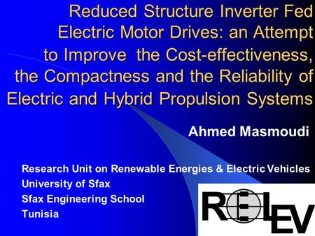 Reduced Structure Inverter Fed Electric Motor Drives: an Attempt to Improve the Cost-effectiveness, the Compactness and the Reliability of Electric and.