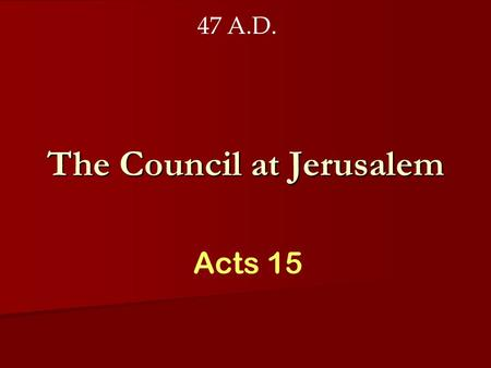 The Council at Jerusalem Acts 15 47 A.D.. But you will receive power when the Holy Spirit comes on you; and you will be my witnesses in Jerusalem, and.